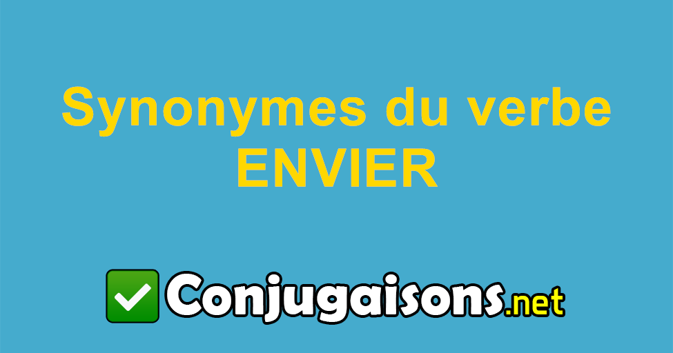 Synonymes Du Verbe Envier Similiare A Envier