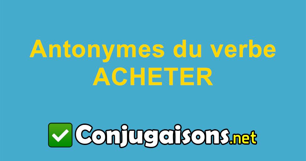 Antonymes Du Verbe Acheter Contraire De Acheter