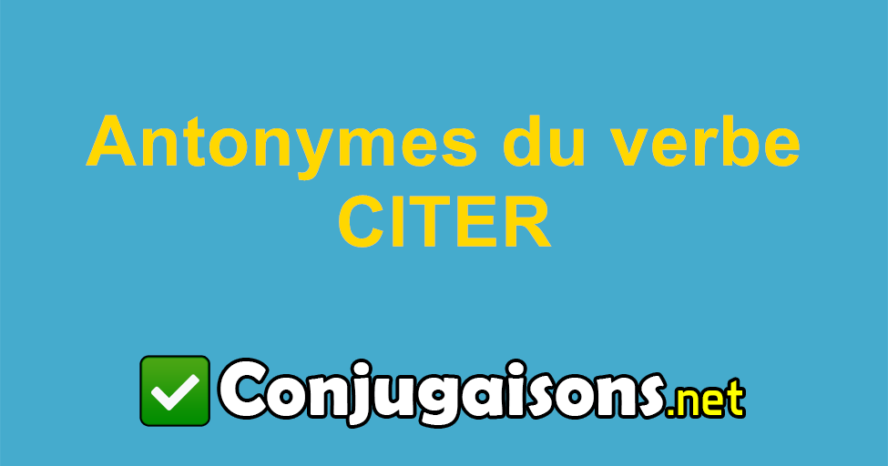 Antonymes Du Verbe Citer Contraire De Citer