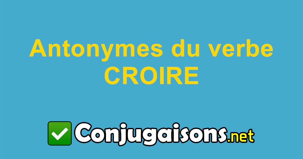 Antonymes Du Verbe Croire Contraire De Croire