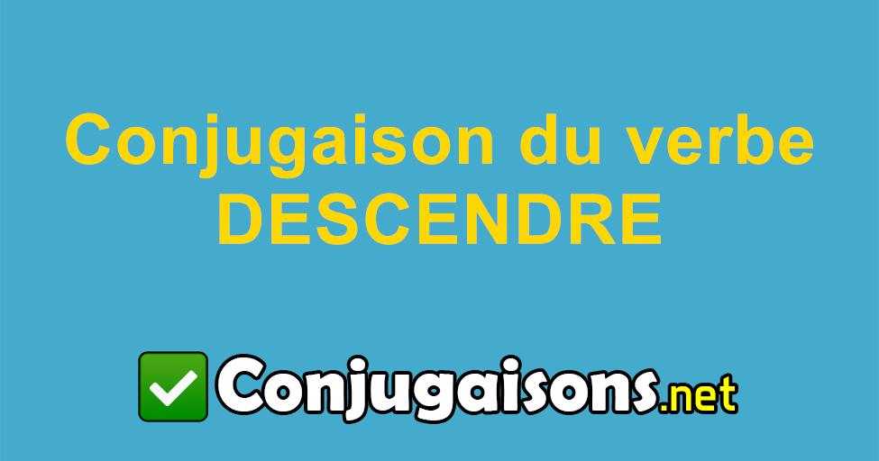 Descendre Conjugaison Du Verbe Descendre Conjuguer En Francais