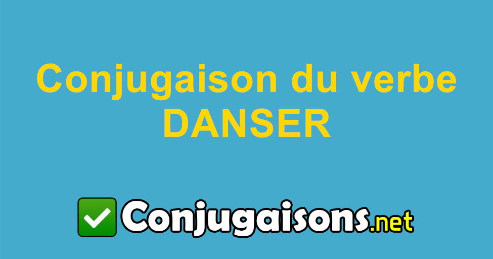 Danser Conjugaison Du Verbe Danser Conjuguer En Francais
