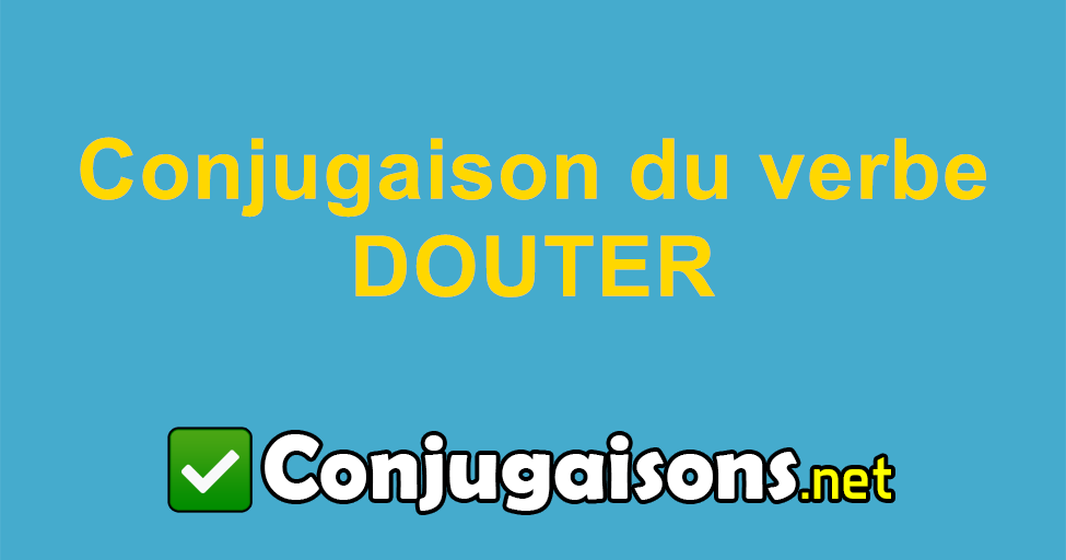 Douter Conjugaison Du Verbe Douter Conjuguer En Francais
