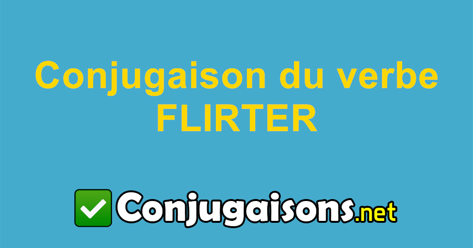 flirter - Conjugaison du verbe flirter