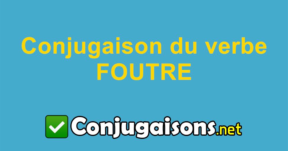 Foutre Conjugaison Du Verbe Foutre Conjuguer En Francais