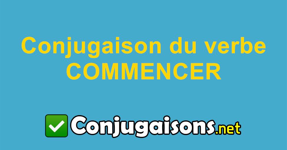 Commencer Conjugaison Du Verbe Commencer Conjuguer En Francais