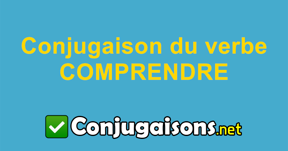 Comprendre Conjugaison Du Verbe Comprendre Conjuguer En Francais