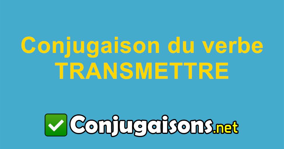 Transmettre Conjugaison Du Verbe Transmettre Conjuguer En Francais