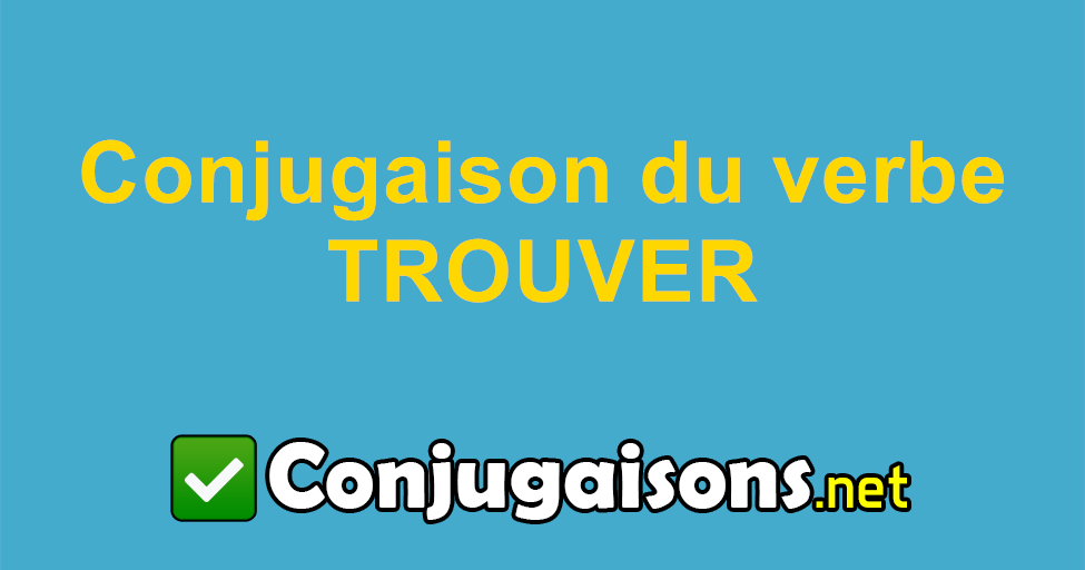Trouver Conjugaison Du Verbe Trouver Conjuguer En Francais