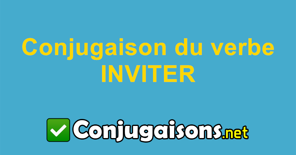 Inviter Conjugaison Du Verbe Inviter Conjuguer En Francais