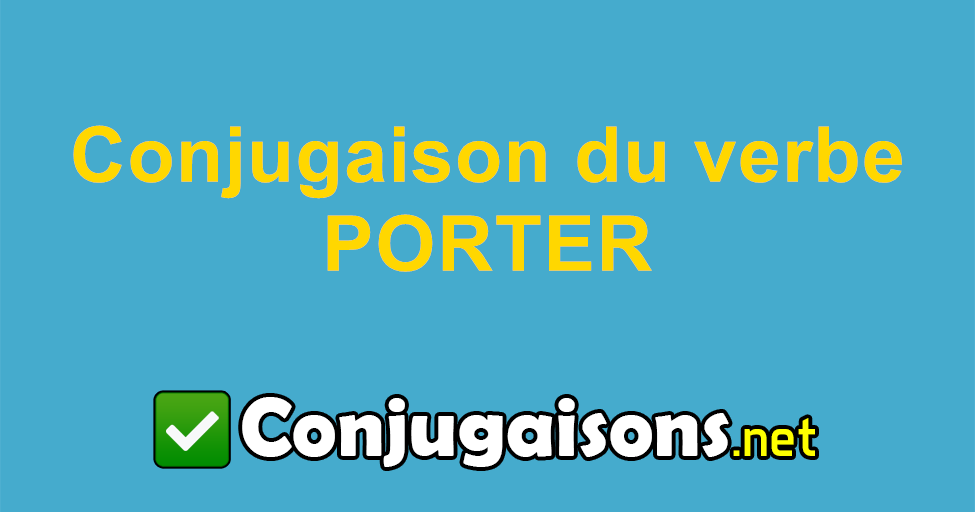 Porter Conjugaison Du Verbe Porter Conjuguer En Francais