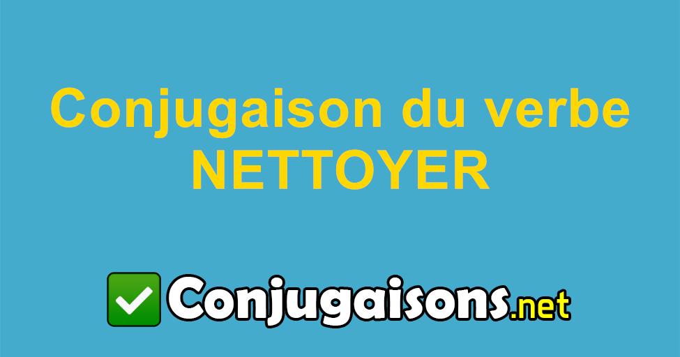 Nettoyer Conjugaison Du Verbe Nettoyer Conjuguer En Francais