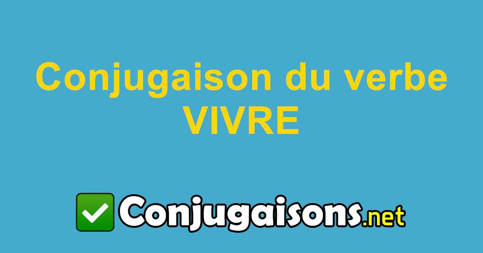 Vivre Conjugaison Du Verbe Vivre Conjuguer En Francais
