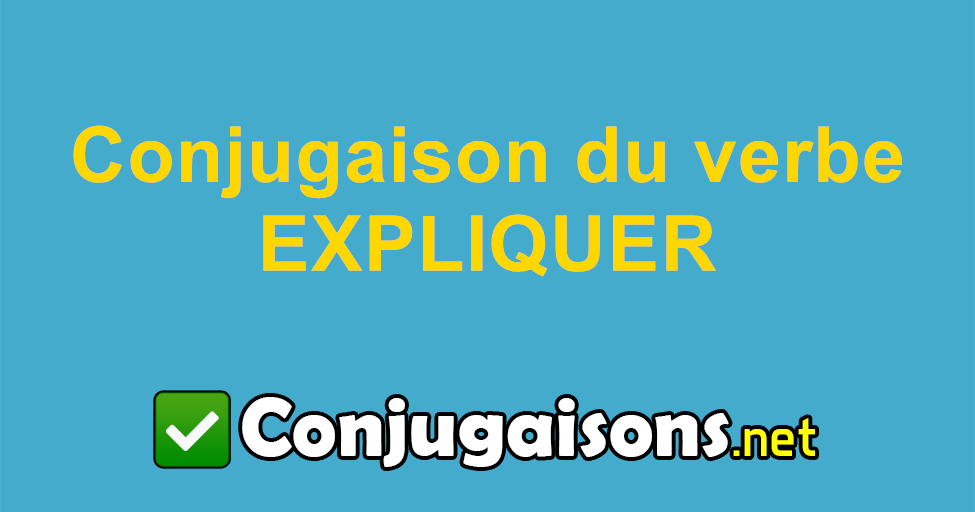 Expliquer Conjugaison Du Verbe Expliquer Conjuguer En Francais