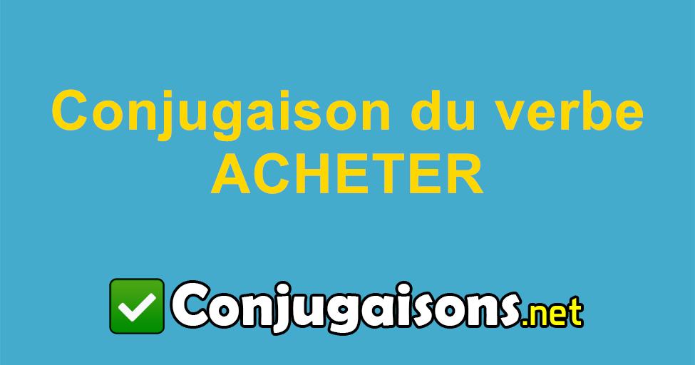 Acheter Conjugaison Du Verbe Acheter Conjuguer En Francais