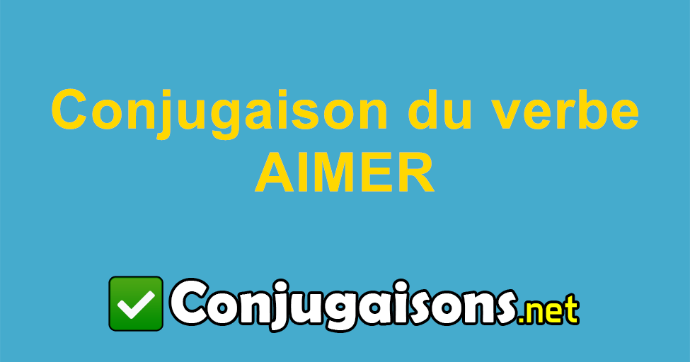Aimer Conjugaison Du Verbe Aimer Conjuguer En Francais
