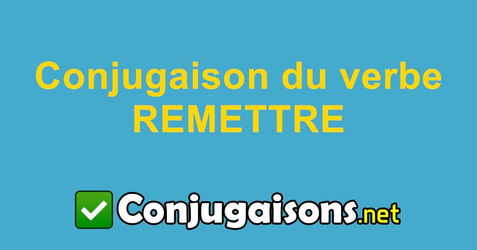 Remettre Conjugaison Du Verbe Remettre Conjuguer En Francais