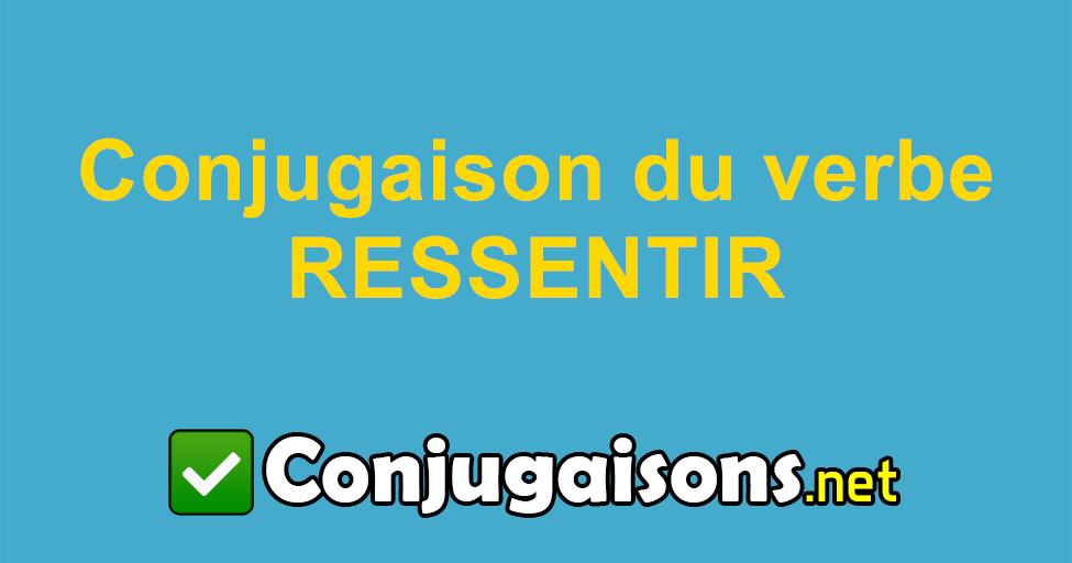 Ressentir Conjugaison Du Verbe Ressentir Conjuguer En Francais