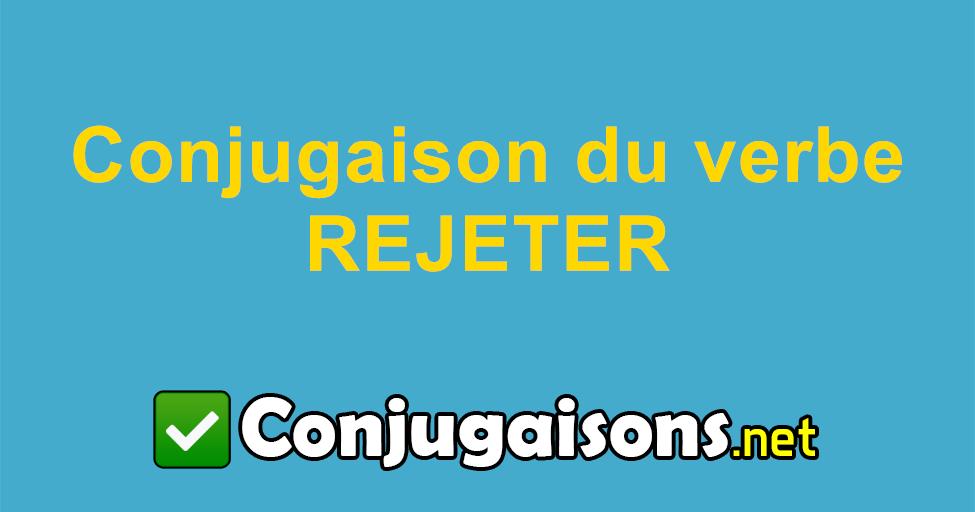Rejeter Conjugaison Du Verbe Rejeter Conjuguer En Francais