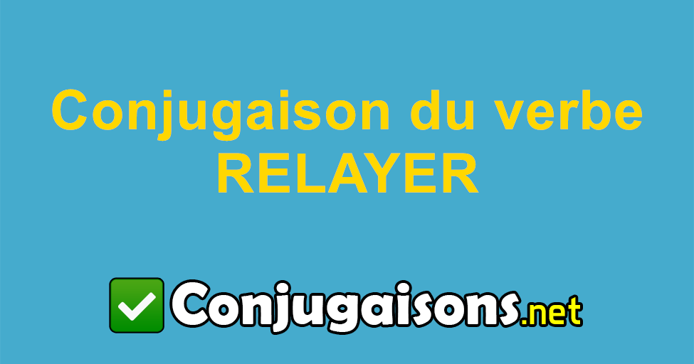 Relayer Conjugaison Du Verbe Relayer Conjuguer En Francais
