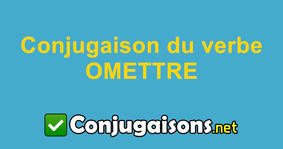 Omettre Conjugaison Du Verbe Omettre Conjuguer En Francais