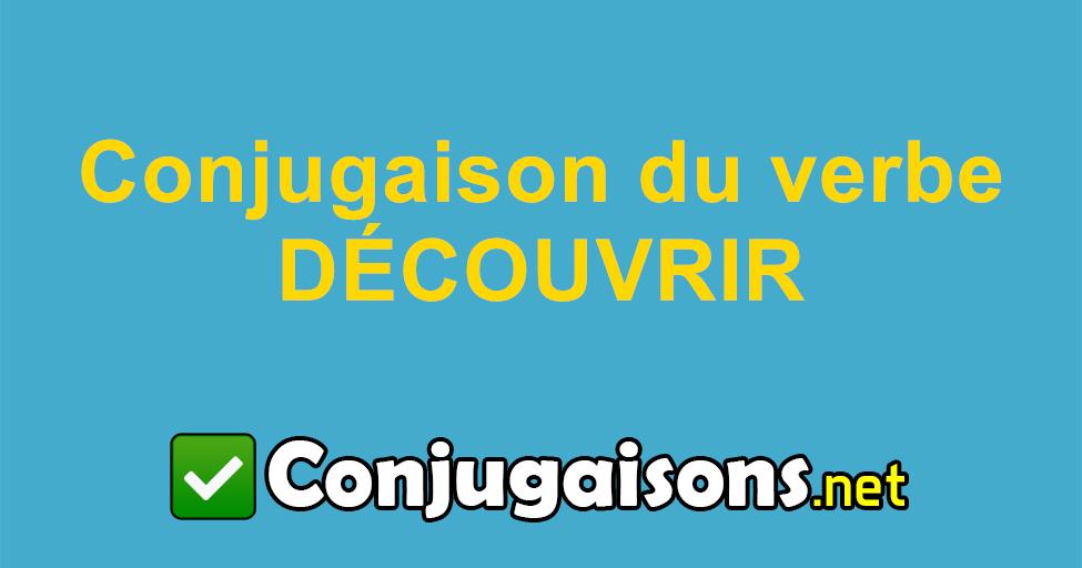 Decouvrir Conjugaison Du Verbe Decouvrir Conjuguer En Francais