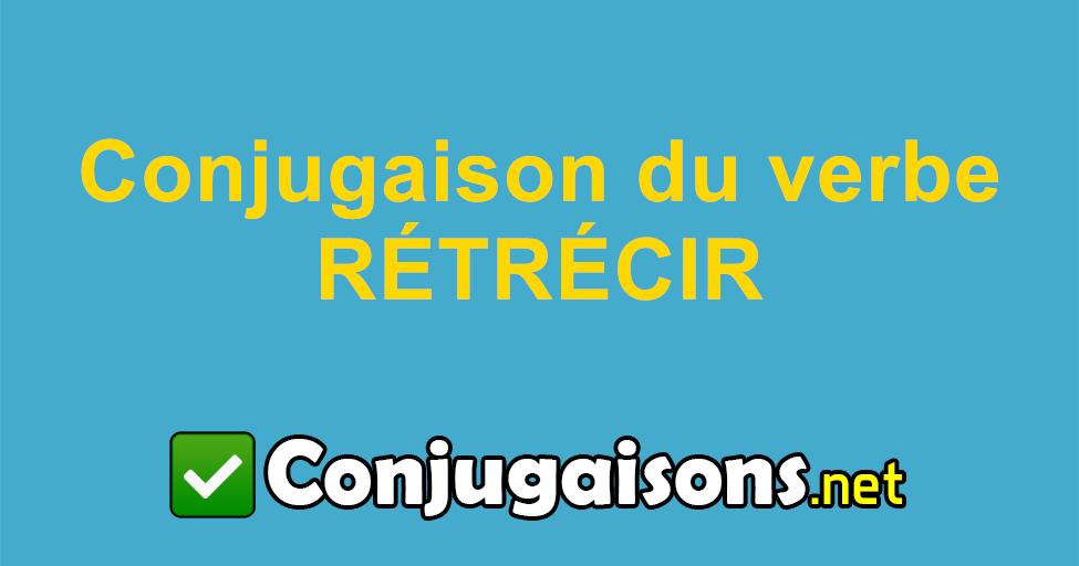 Rétrécir - Conjugaison du verbe rétrécir   Conjuguer en ...