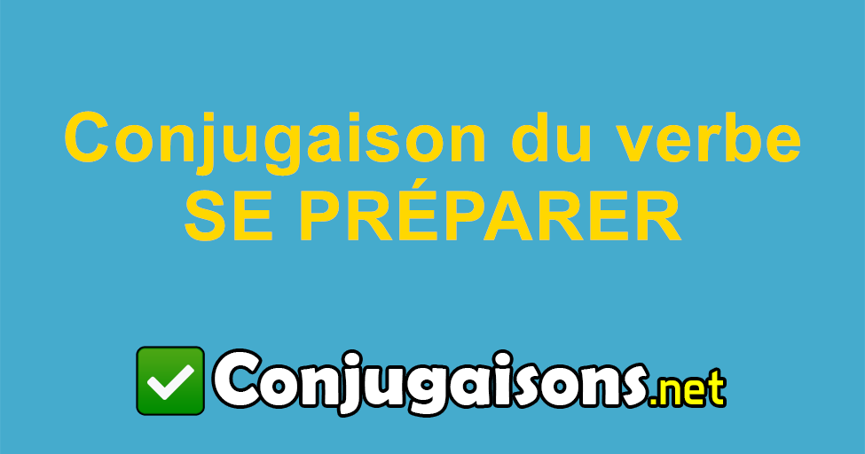 Se Preparer Conjugaison Du Verbe Se Preparer Conjuguer En Francais