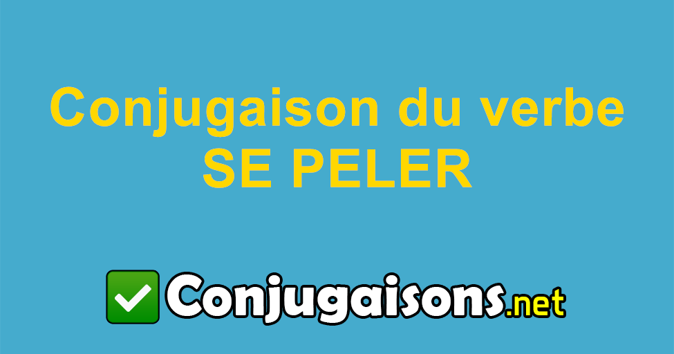 Se Peler Conjugaison Du Verbe Se Peler Conjuguer En Francais