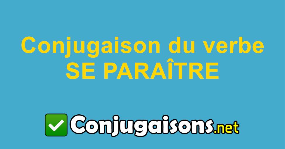 Se Paraitre Conjugaison Du Verbe Se Paraitre Conjuguer En Francais