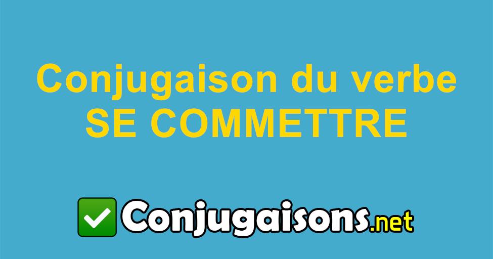 Se Commettre Conjugaison Du Verbe Se Commettre Conjuguer En Francais