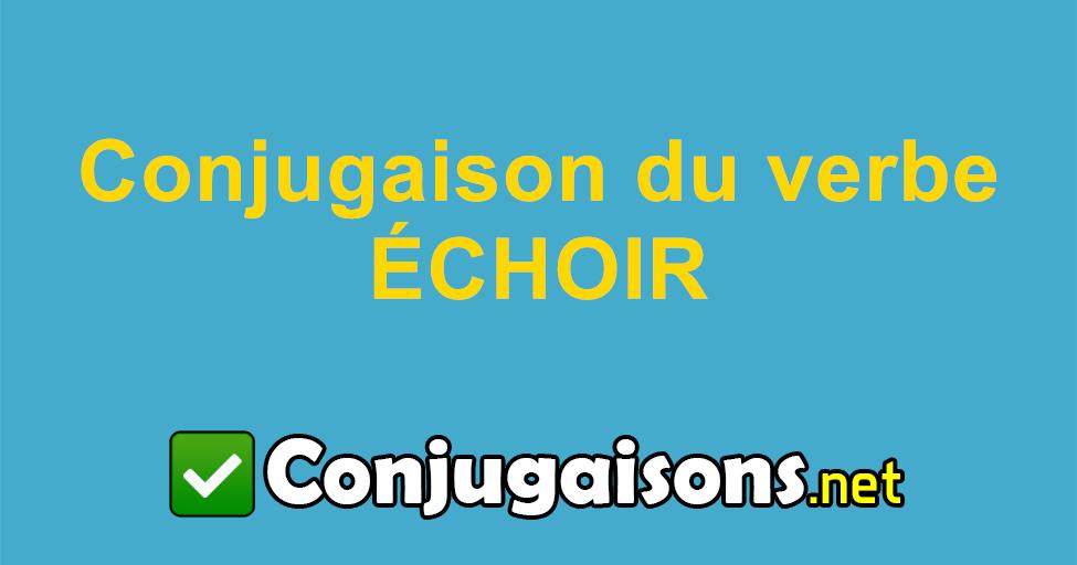 Echoir Conjugaison Du Verbe Echoir Conjuguer En Francais