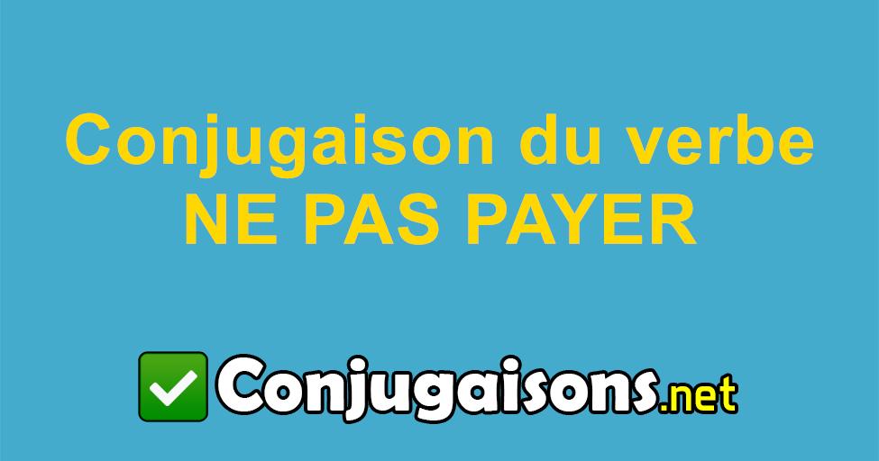 Ne Pas Payer Conjugaison Du Verbe Ne Pas Payer Conjuguer En Francais