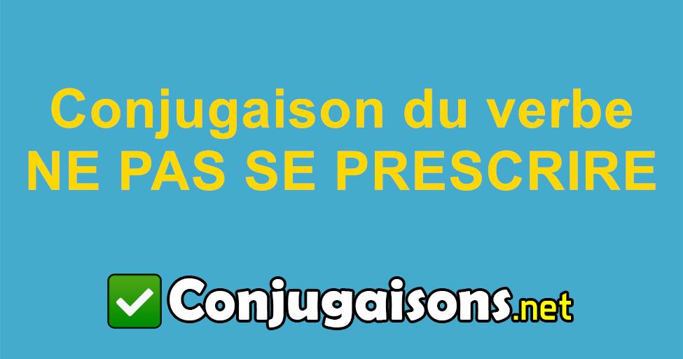 Ne Pas Se Prescrire Conjugaison Du Verbe Ne Pas Se Prescrire Conjuguer En Francais