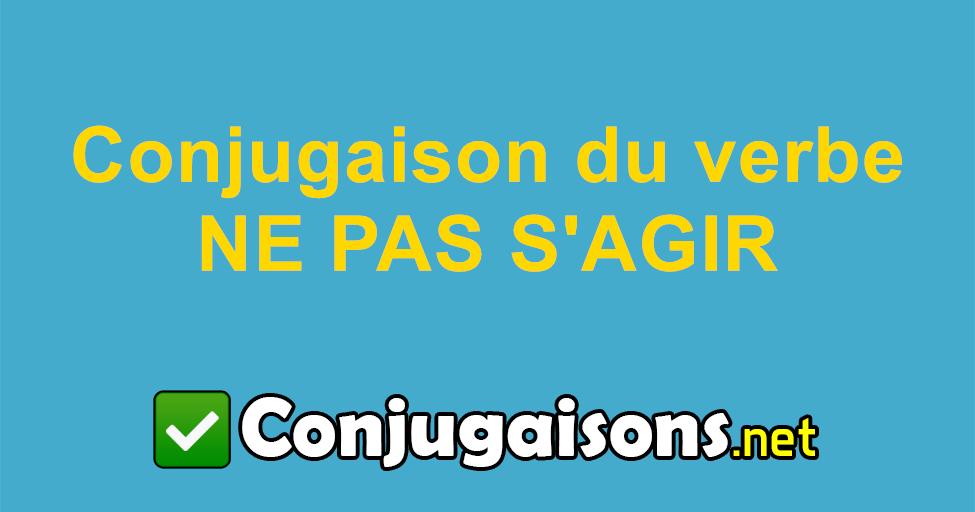 Ne Pas S Agir Conjugaison Du Verbe Ne Pas S Agir Conjuguer En Francais
