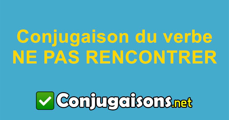 Ne Pas Rencontrer Conjugaison Du Verbe Ne Pas Rencontrer Conjuguer En Francais