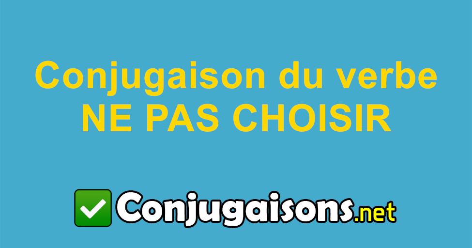 Ne Pas Choisir Conjugaison Du Verbe Ne Pas Choisir Conjuguer En Francais