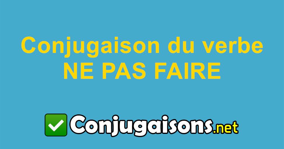 Ne Pas Faire Conjugaison Du Verbe Ne Pas Faire Conjuguer En Francais