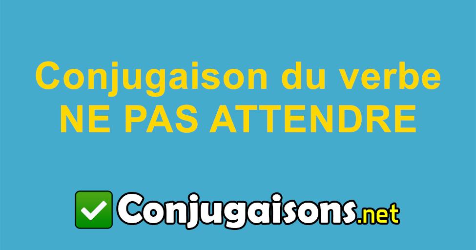 Ne Pas Attendre Conjugaison Du Verbe Ne Pas Attendre Conjuguer En Francais