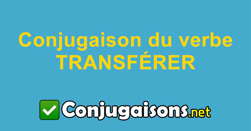 Transferer Conjugaison Du Verbe Transferer Conjuguer En Francais